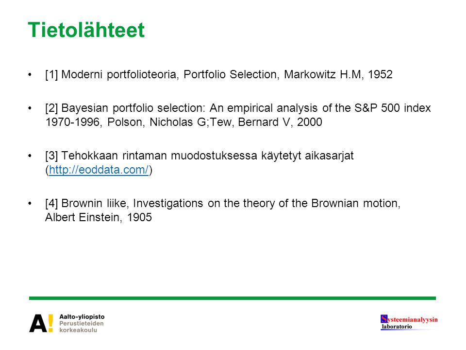 Tietolähteet [1] Moderni portfolioteoria, Portfolio Selection, Markowitz H.M, 1952.